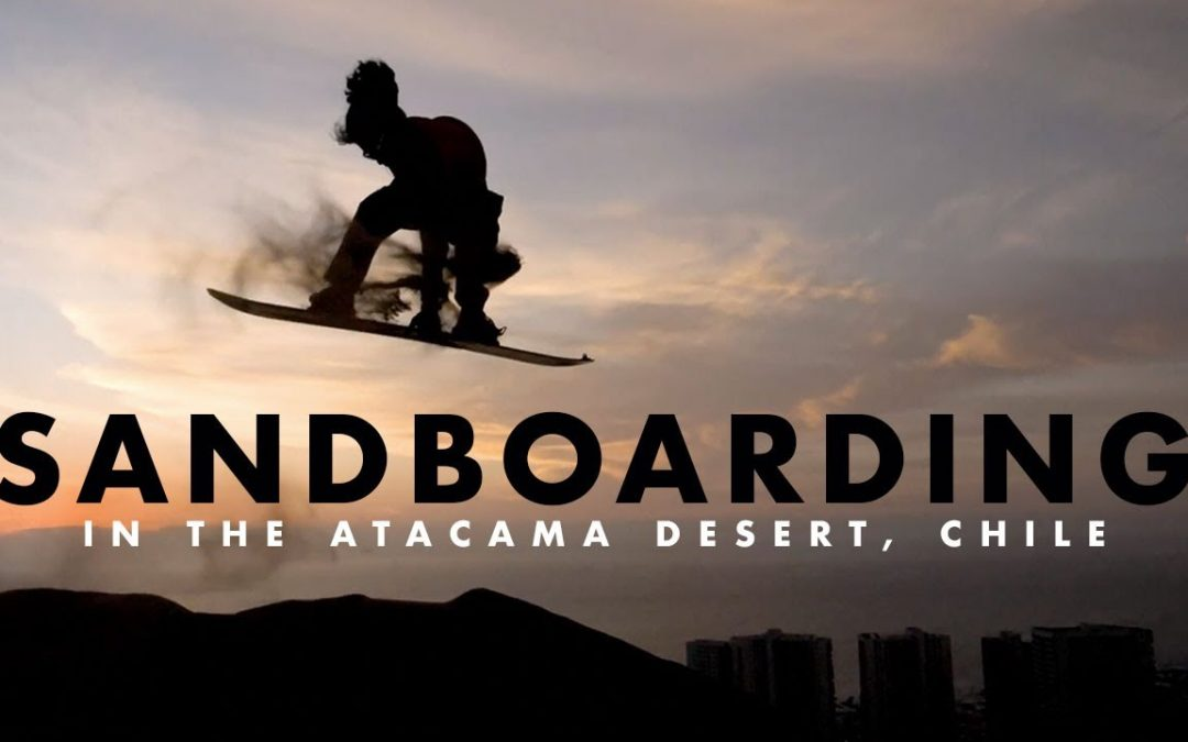 SANDBOARDING IN THE ATACAMA DESERT – CHILE w/ Jose Martinez